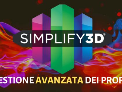 Simplify3D – Gestione avanzata dei profili di stampa