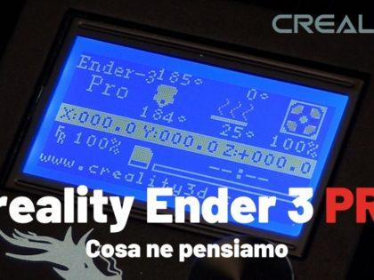 Creality Ender 3 Pro – Cosa ne pensiamo