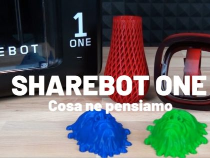 Sharebot ONE – Cosa ne pensiamo